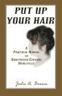 Put Up Your Hair: A Practical Manual to Ninteenth Century Hairstyles